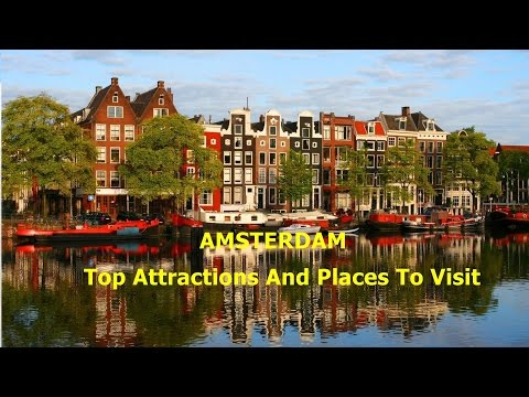 Amsterdam Top Attractions And  Places To Visit