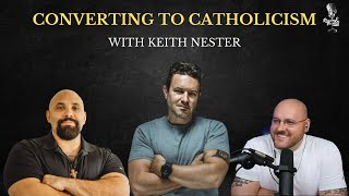Converting to Catholicism with Keith Nester