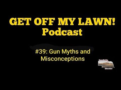 GET OFF MY LAWN! Podcast #039:  Gun Myths and Misconceptions