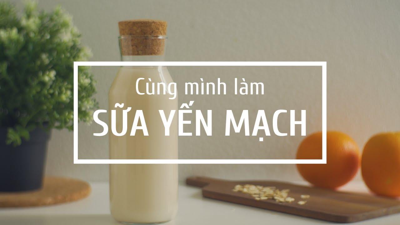 Cùng mình làm sữa yến mạch | Hai Phan