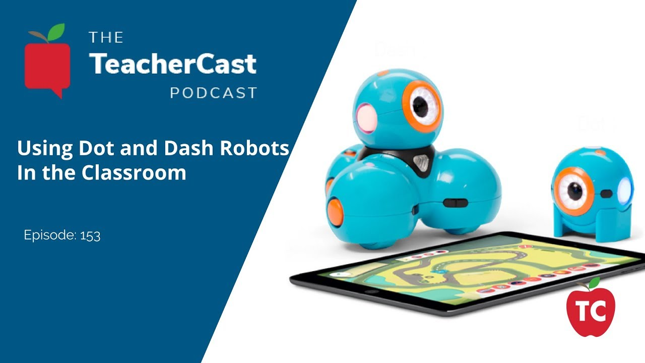 Dot And Dash Robots From Wonder Work Teachercast Podcast 2017