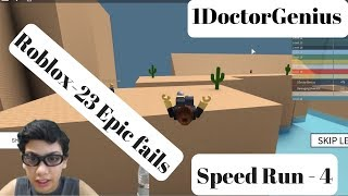 23 Epic Fails of 1DoctorGenius in Speed Run 4 - Roblox