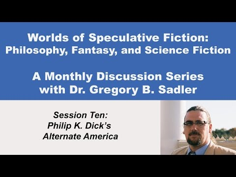 Philip K. Dick's Alternate America -  Philosophy and Speculative Fiction (lecture 10)