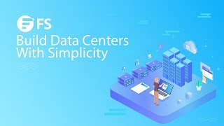 Simplify Data Center Building With FS One-Stop Solution | FS.COM