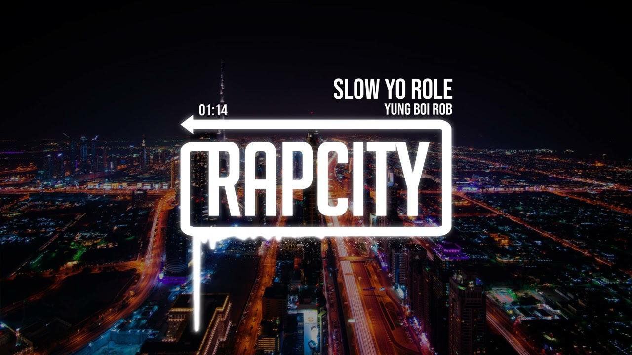 Yung Boi Rob - Slow Yo Role