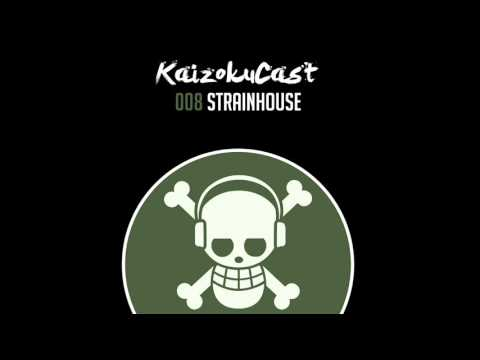 KaizokuCast 008 - StrainHouse (México/Uruguay)