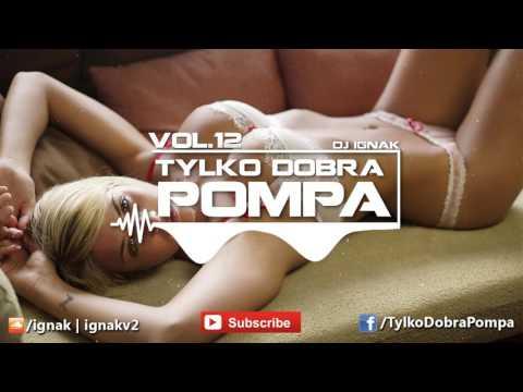 ✪ Tylko Dobra Pompa Vol. 12 ✪DJ IGNAK✪ BEST CLUB MUSIC MIX 2017 ✪
