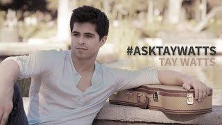 Tay Watts - #Asktaywatts (Q&A)