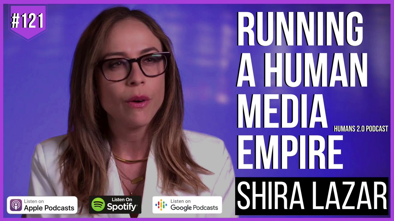 #121 - Shira Lazar | Running a Human Media Digital Empire