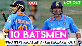 10 Batsmen who were recalled after declared out