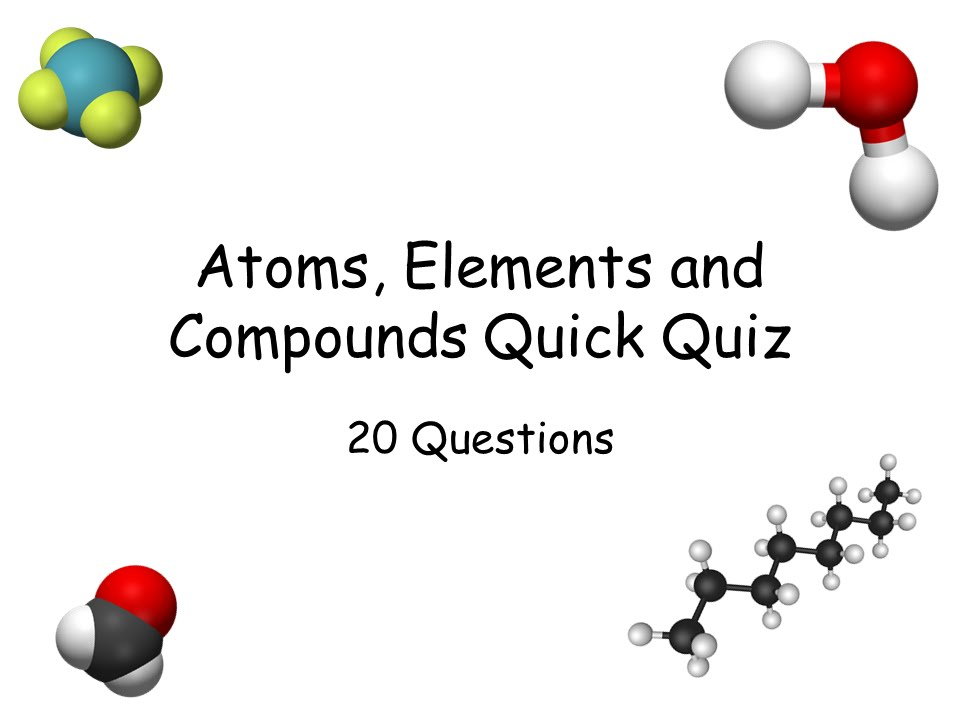 atoms elements and compounds Atoms, molecules, elements & compounds:  chemical symbols to elements: chemistry quiz activities given the chemical symbol, can.