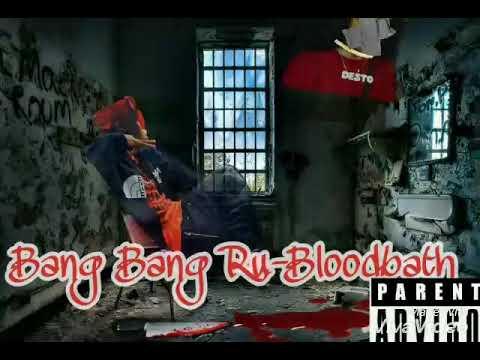 Bang Bang Ru-bloodbath(desto diss)