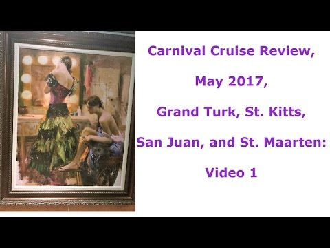 Carnival Cruise Review,  May 2017,  Grand Turk, St. Kitts,  San Juan, and St. Maarten:  Video 1