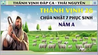 Thánh Vịnh 26 Thái Nguyên - CN 7 Phục Sinh - Năm A