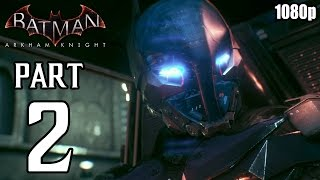 Batman: Arkham Knight - Walkthrough PART 2 (PS4) Gameplay No Commentary [1080p] TRUE-HD QUALITY