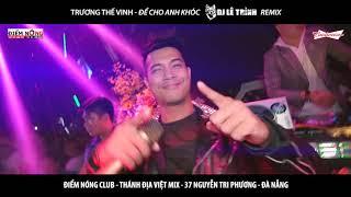 ĐỂ CHO ANH KHÓC - Trương Thế Vinh (DJ Lê Trình Remix)
