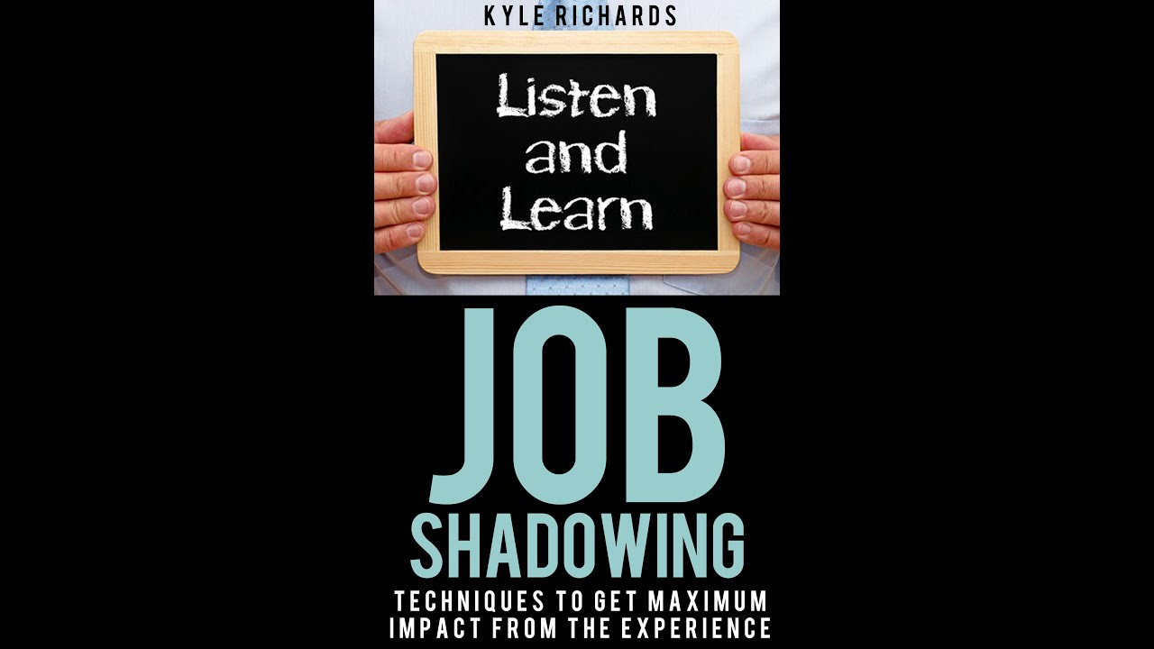 job shadowing techniques to get maximum impact from the job shadowing techniques to get maximum impact from the experience