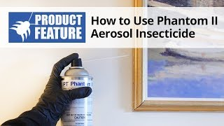 How to Use PT Phantom II Aerosol Insecticide