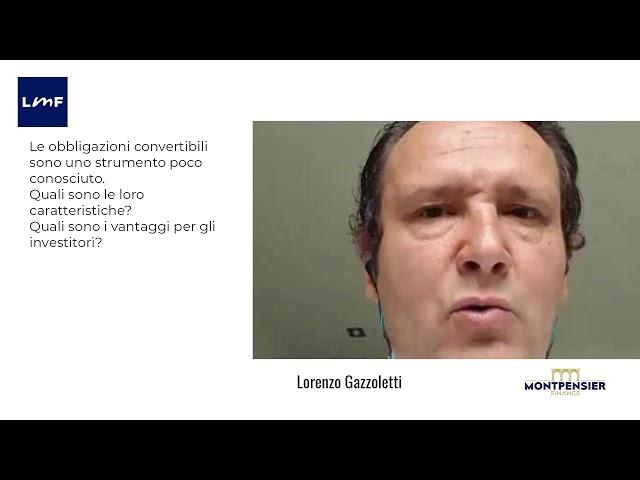 I vantaggi delle obbligazioni convertibili - Lorenzo Gazzoletti (Montpensier Finance)