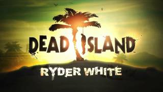 Dead Island: Ryder White DLC Trailer