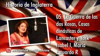 05. La Guerra de las dos Rosas, Casas dinásticas de Lancaster y York, Isabel I, María Estuardo