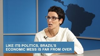 Like Its Politics, Brazil's Economic Mess Is Far from Over