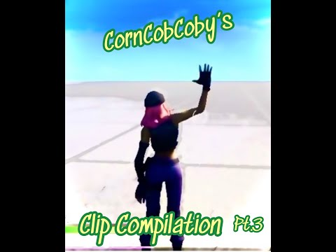 CornCobCoby's Clip Compilation Pt.3 (Fortnite)