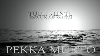 Pekka Murto - Tuuli ja Lintu (feat.Annika Pudas) (Lyrics-video)
