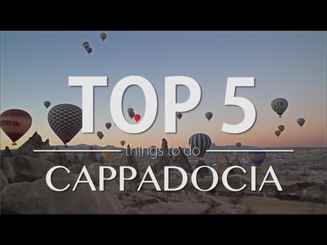 Cappadocia Top 5 Things to do - Travel Guide