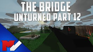 The Bridge - Unturned Gameplay - Part 12