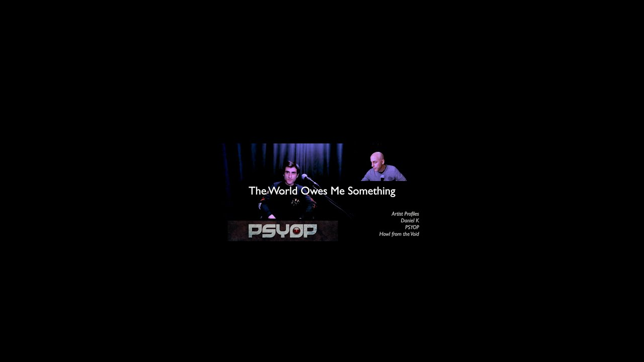 The World Owes Me Something - Daniel K - PsyOp - EXCERPT TWO