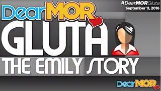 """Dear MOR: """"Gluta"""" The Emily Story 09-11-16"""