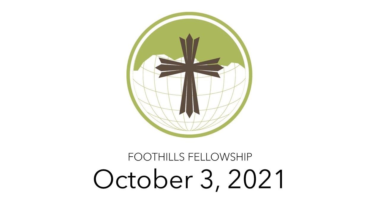 Foothills Fellowship Worship Service 10/3/21