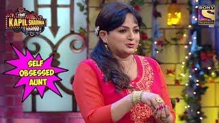 Kapil's Self Obsessed Bubbly Maasi - The Kapil Sharma Show