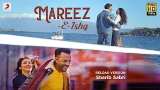 Mareez-E-Ishq - Reload Version | Sharib & Toshi Feat. Sharib | Latest Love Song 2020