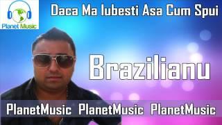 BRAZILIANU - Daca ma iubesti asa cum spui