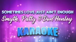 Smyth, Patty & Don Henley - Sometimes Love Just Ain't Enough (Karaoke & Lyrics)