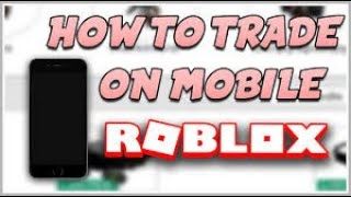 Roblox how to trade on mobile ( 2020 )
