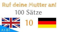 Ruf deine Mutter an! - 100 Sätze - Englisch - Deutsch (S-10)