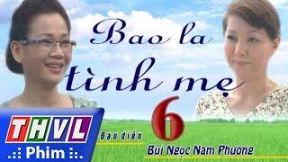 thvl  bao la tinh me - tap 6