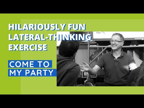 Come To My Party – Hilariously Fun Lateral-Thinking Exercise