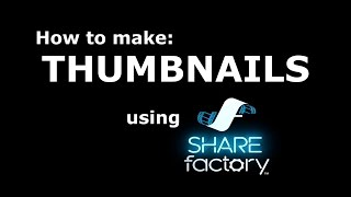How to make a Custom Thumbnail - PS4 Share Factory, for YouTube videos
