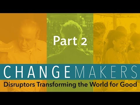 ChangeMakers: Disruptors Transforming the World for Good - Part Two
