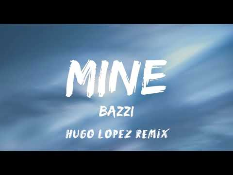 Bazzi - Mine (Hugo López Remix)