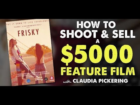 How to Shoot and Sell a $5000 Micro Budget Feature Film with Claudia Pickering