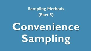 Sampling: 5 - Convenience sampling