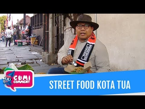 Cumi Comment: Bang Onnih Cobain Street Food Kota Tua Jakarta - Eposide 20