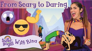 Super Yogis Kids Lesson #8: From Scary to Daring