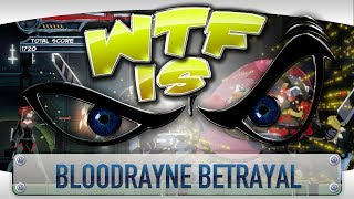 ► WTF Is... - BloodRayne Betrayal ?