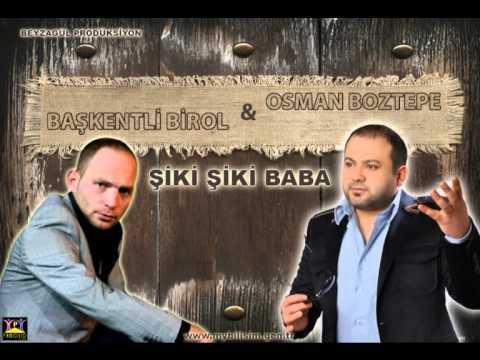 OSMAN BOZTEPE & BAŞKENTLİ BİROL ŞİKİ ŞİKİ BABA 2014